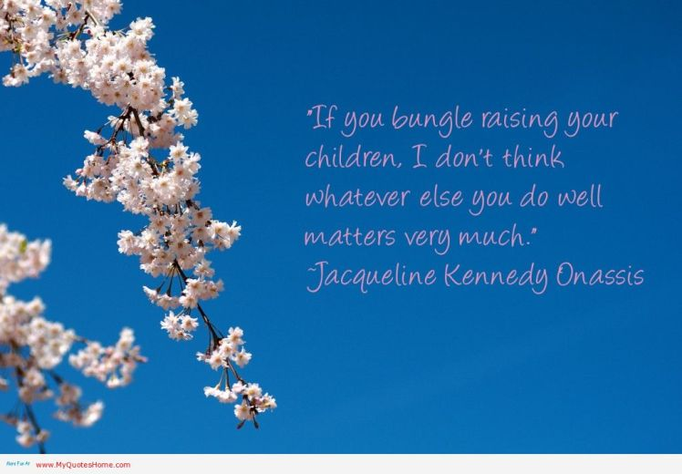 if-you-bungle-raising-your-children-children-quote